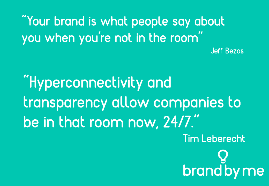 Your brand is also what people are saying when you're IN the room!