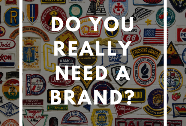 Do You Really Need A Brand?