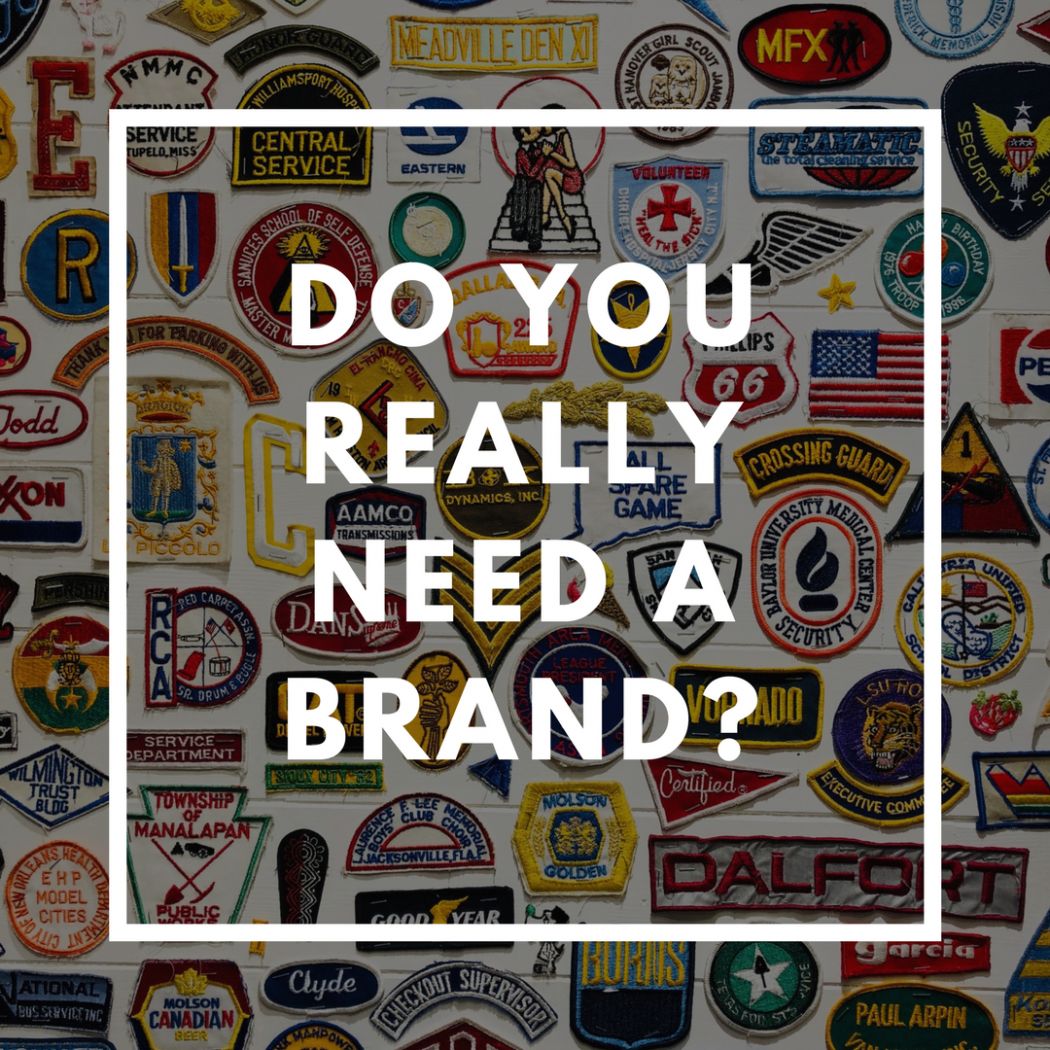 Do You Really Need A Brand?