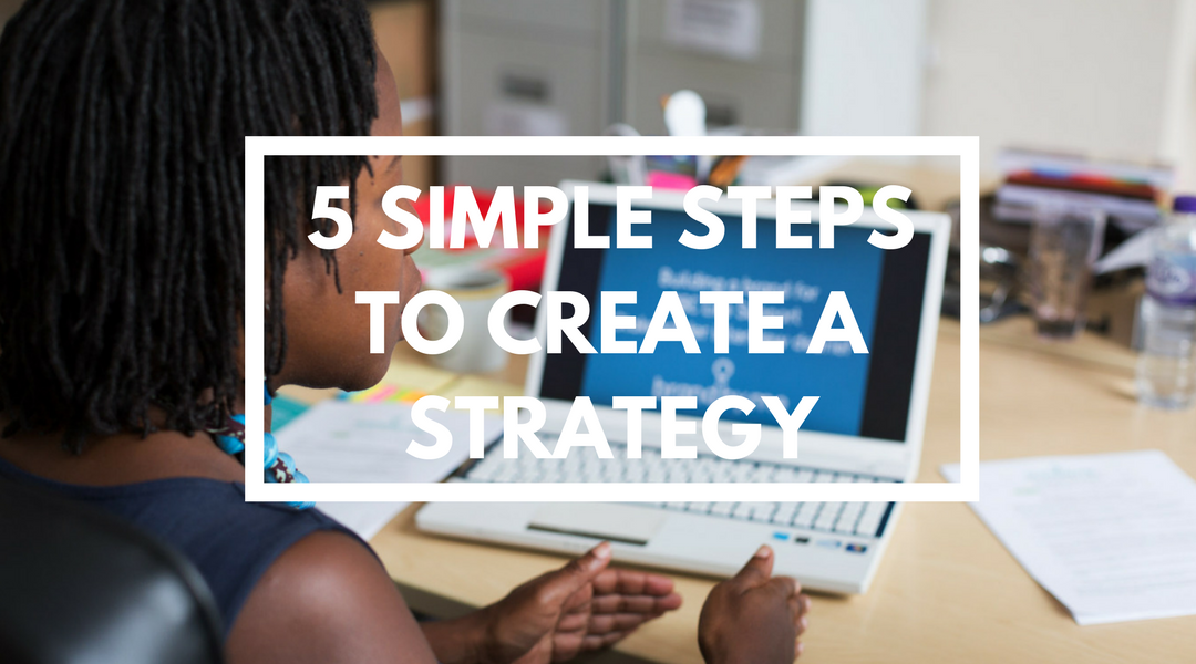 5 Simple Steps To Create A Strategy